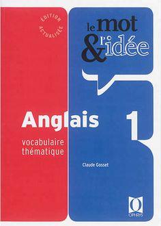 Manuel pour acquérir le vocabulaire anglais de base, classé par thèmes et complété d'exemples.