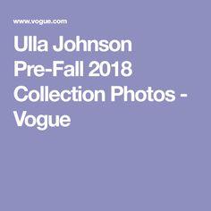 Ulla Johnson Pre-Fall 2018 Collection Photos - Vogue