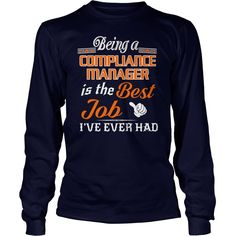 Being A Compliance Manager Is The Best Job T-Shirt #gift #ideas #Popular #Everything #Videos #Shop #Animals #pets #Architecture #Art #Cars #motorcycles #Celebrities #DIY #crafts #Design #Education #Entertainment #Food #drink #Gardening #Geek #Hair #beauty #Health #fitness #History #Holidays #events #Home decor #Humor #Illustrations #posters #Kids #parenting #Men #Outdoors #Photography #Products #Quotes #Science #nature #Sports #Tattoos #Technology #Travel #Weddings #Women