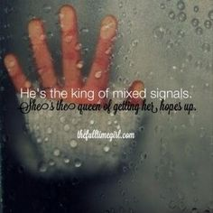 Through Seasons and Mixed Signals Mixed Signals Quotes, Men Quotes, Life Quotes, Cancer And Pisces, Im A Loser, Mixed Emotions, Bad Relationship, Word Of Advice, Love Hurts