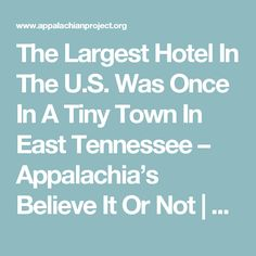 The Largest Hotel In The U.S. Was Once In A Tiny Town In East Tennessee – Appalachia's Believe It Or Not | The Appalachian Project