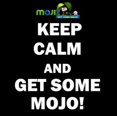 Keep calm and get some mojo! #mojikan #getsomemojo