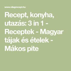 Recept, konyha, utazás: 3 in 1 - Receptek - Magyar tájak és ételek - Mákos pite