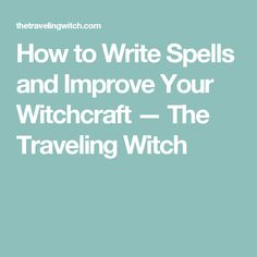 How to Write Spells and Improve Your Witchcraft — The Traveling Witch