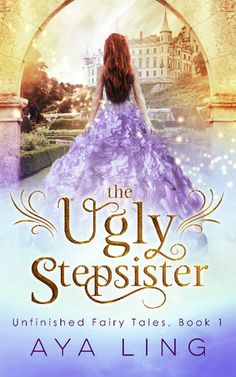 The Ugly Stepsister by Aya Ling | Unfinished Fairy Tales, #1 | 2015 | Cinderella