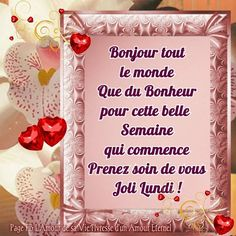 Bonjour tout le monde Que du Bonheur pour cette belle semaine qui commence Prenez soin de vous Joli Lundi ! #lundi fleurs cadre coeurs Good Morning Tuesday, Good Morning Quotes, Happy Sunday, Friday Morning, Image Fb, Image Chat, Happy Friendship Day, French Quotes, Sign Printing