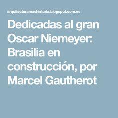 Dedicadas al gran Oscar Niemeyer: Brasilia en construcción, por Marcel Gautherot