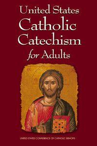 United States Catholic Catechism for Adults by USCCB Publishing | Catholic Shopping .com