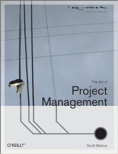 The Art of Project Management (Theory in Practice (O'Reilly)): Scott Berkun: 9780596007867: Amazon.com: Books