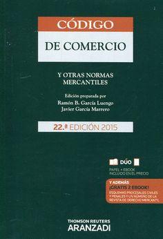 CÓDIGO de comercio, 1885 Código de comercio y otras normas mercantiles / edición preparada por Ramón B. García Luengo (dir.), Javier García Marrero.. -- 22ª ed.. -- Cizur Menor (Navarra) : Aranzadi, 2015.