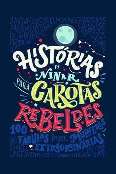 Histórias de ninar para garotas rebeldes narra 100 fábulas sobre mulheres extraordinárias que superaram as barreiras e mudaram o mundo.
