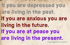 Have yet to grasp living in the present!