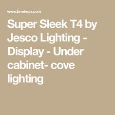 Super Sleek T4 by Jesco Lighting -  Display - Under cabinet- cove lighting