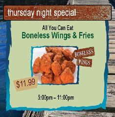 All You Can Eat Boneless Wings!  Every Thursday's 5-11pm