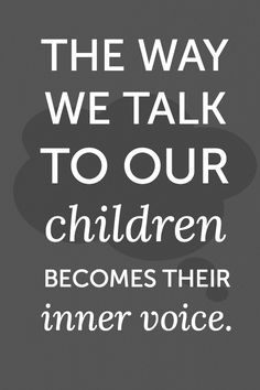 The way we talk to children... quote