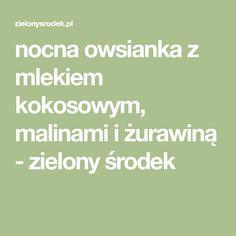 nocna owsianka z mlekiem kokosowym, malinami i żurawiną - zielony środek Math, House, Home, Math Resources, Homes, Houses, Mathematics