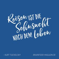 Reisen ist die Sehnsucht nach dem Leben. - Kurt Tucholsky  #zitate #sprüche…
