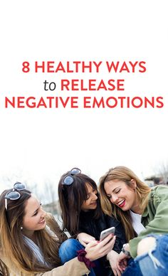 8 Healthy Ways To Release Negative Emotion