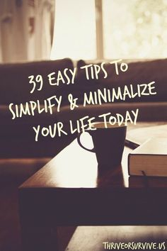 39 Easy Tips to Simplify and Minimalize your Life Today
