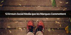 Comment ne pas porter préjudice à votre entreprise en évitant 12 erreurs que les marques commettent sur les médias sociaux?