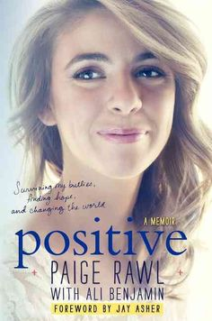 """""""Positive : surviving my bullies, finding hope, and living to change the world --a memoir"""", by Paige Rawl with Ali Benjamin - A teenager's memoir of the experinces of bullying, being HIV positive and surviving the experiences to become a force for positive change in this world."""