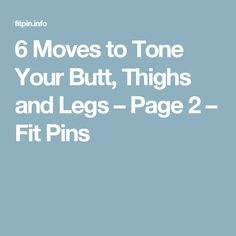 6 Moves to Tone Your Butt, Thighs and Legs – Page 2 – Fit Pins
