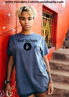 Weed the People is a 2018 documentary about the struggles of families who treat their cancer-stricken children with marijuana, sometimes achieving astonishing results. This weed t-shirt isn't about the movie though, it's about cannabis in general. Marijuana should be legal period, for medical or recreational use. Buy this pot smokers and stoners t-shirt here: Weed Humor, Gents Fashion, Smoking Weed, Smokers, Funny Tees, Documentary, Cannabis, Attitude, Period