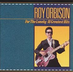Roy Orbison - For the Lonely: 18 Greatest Hits