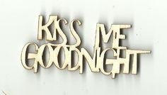 Kiss Me Goodnight Word Unfinished Laser Cut Wood Shape Laser Cut Wood, Laser Cutting, Shape Crafts, Permanent Marker, Unfinished Wood, Wooden Crafts, Baltic Birch, Kiss Me, Good Night