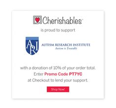Use Promo Code PT7YC on Cherishables.com and have 10% of your order donated to the Autism Research Institute