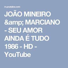JOÃO MINEIRO & MARCIANO - SEU AMOR AINDA É TUDO 1986 - HD - YouTube