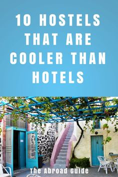 10 hostels that are cooler than hotels, cool hostels to stay in, hostels as good as hotels