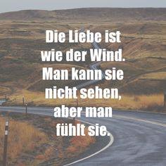 Die Liebe ist wie der Wind. Mann kann sie nicht sehen, aber man fühlt sie.