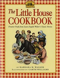 The Little House Cookbook: Frontier Foods from Laura Ingalls Wilder's Classic Stories: Barbara M. Walker, Garth Williams: 9780064460903: Amazon.com: Books