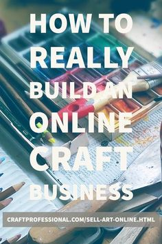Business tips How to build an online craft business Creative sellers advice Sell Art Online Etsy Business, Craft Business, Business Advice, Business Planning, Creative Business, Online Business, Business Website, Business Meme, Business Notes