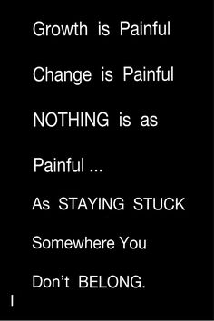 Growth is PAINFUL, change is painful. Nothing is as painful as staying stuck somewhere you don't belong. Motivational Quotes For Life, Meaningful Quotes, Mood Quotes, True Quotes, Great Quotes, Positive Quotes, Inspirational Quotes, Wisdom Quotes, Quotes To Live By