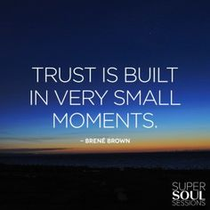 Sometimes you still trust when there were no such moments at all Trust is choosing to make something important to you vulnerable to the action of someone else.