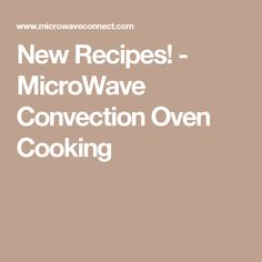 New Recipes! - MicroWave Convection Oven Cooking