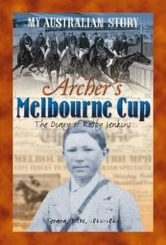 My Australian Story: Archer's Melbourne Cup - The Diary of Robby Jenkins by Vashti Farrer