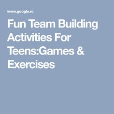 Fun Team Building Activities For Teens:Games & Exercises