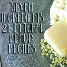 ❤ 21 Natural Beauty Recipes From 7 Ingredients ❤