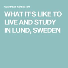 WHAT IT'S LIKE TO LIVE AND STUDY IN LUND, SWEDEN