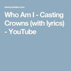 Who Am I - Casting Crowns (with lyrics) - YouTube