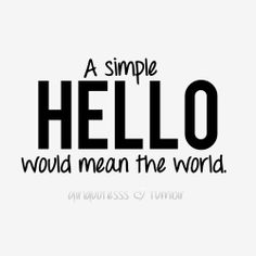 Just say hello. Love Quotes For Crush, Crush Quotes, Girl Quotes, Quotes To Live By, Lyric Quotes, Words Quotes, Wise Words, Me Quotes, Sayings