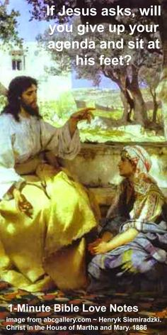 Christ's rebuke of Martha was so loving. It was an invitation to have her sit at His feet and talk with Him. And He invites each of us to do the same. Will we give up our agenda to do it?  Luke 10:40