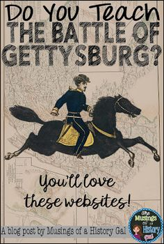 This blog post has a list of websites for teachers to use when teaching the Battle of Gettysburg.