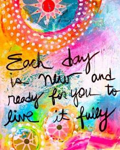 Each Day is new . . .