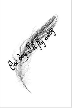 One day I'll fly away. Feather