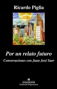 Por un relato futuro / For a Future Narrative: Conversaciones Con Juan Jose Saer