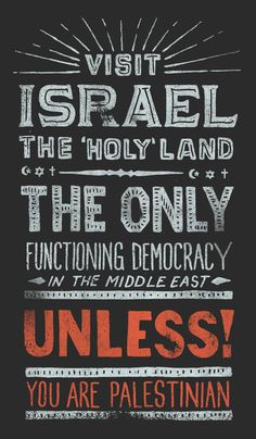 """Visit Israel. The """"Holy"""" Land, the only funcitoning democracy in the Middle East UNLESS you are Palestinian. by Jonathan Schubert"""